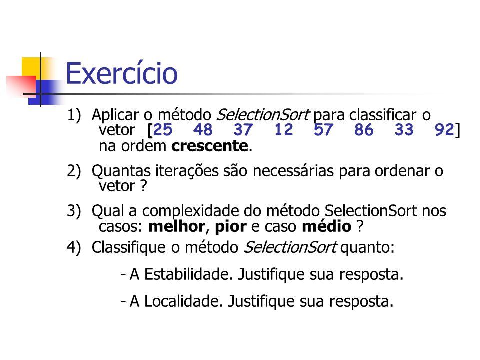 Exercício 1) Aplicar o método SelectionSort para classificar o vetor [25 48 37 12 57 86 33 92] na ordem crescente.